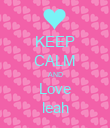 KEEP CALM AND Love leah - Personalised Poster large