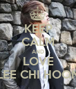 KEEP CALM AND LOVE LEE CHI HOON - Personalised Poster large