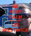 KEEP CALM AND LOVE LEE WESTWICK - Personalised Poster large