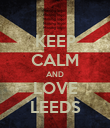 KEEP CALM AND LOVE LEEDS - Personalised Poster large