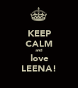 KEEP CALM and love LEENA! - Personalised Poster large