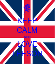 KEEP CALM AND LOVE LEESON - Personalised Poster large