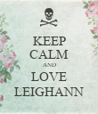 KEEP CALM AND LOVE LEIGHANN - Personalised Poster large