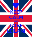 KEEP CALM AND LOVE LEILANI - Personalised Poster large
