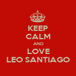 KEEP CALM AND LOVE LEO SANTIAGO - Personalised Poster large