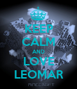 KEEP CALM AND LOVE LEOMAR - Personalised Poster large