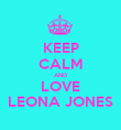 KEEP CALM AND LOVE LEONA JONES - Personalised Poster large