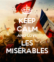 KEEP CALM AND LOVE LES MISÉRABLES - Personalised Poster large