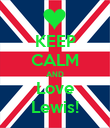 KEEP CALM AND Love Lewis! - Personalised Poster large