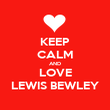 KEEP CALM AND LOVE LEWIS BEWLEY - Personalised Poster large