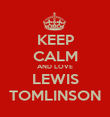 KEEP CALM AND LOVE LEWIS TOMLINSON - Personalised Poster large