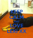KEEP CALM AND LOVE LEXI XX - Personalised Poster large
