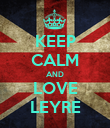 KEEP CALM AND LOVE LEYRE - Personalised Poster large