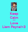 Keep Calm And Love Liam Payne!<3 - Personalised Poster large