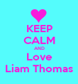 KEEP CALM AND Love Liam Thomas - Personalised Poster large
