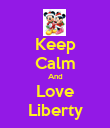 Keep Calm And Love Liberty - Personalised Poster large