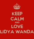 KEEP CALM AND LOVE LIDYA WANDA - Personalised Poster large