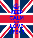 KEEP CALM AND LOVE LIFE<3 - Personalised Poster large