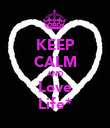 KEEP CALM AND Love Life* - Personalised Poster large