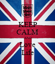 KEEP CALM AND Love Life - Personalised Poster large