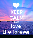 KEEP CALM AND love  Life forever - Personalised Poster large