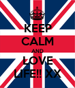 KEEP CALM AND LOVE LIFE!! XX - Personalised Poster small