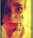 KEEP CALM AND LOVE LiLi - Personalised Poster large