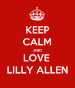 KEEP CALM AND LOVE  LILLY ALLEN - Personalised Poster large
