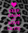 KEEP CALM AND LOVE LILY!!(: - Personalised Poster large