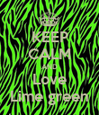KEEP CALM AND Love Lime green - Personalised Poster large