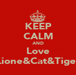 KEEP CALM AND Love Lione&Cat&Tiger - Personalised Poster large