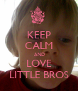 KEEP CALM AND LOVE LITTLE BROS - Personalised Poster large