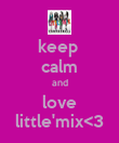 keep  calm and love little'mix<3 - Personalised Poster large