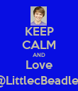 KEEP CALM AND Love @LittlecBeadles - Personalised Poster large