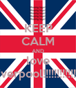 KEEP CALM AND love liverpool!!!!!!!!!!!!!! - Personalised Poster large