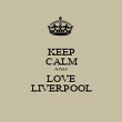 KEEP CALM AND LOVE LIVERPOOL - Personalised Poster large