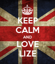 KEEP CALM AND LOVE LIZE - Personalised Poster large
