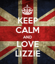 KEEP CALM AND LOVE LIZZIE - Personalised Poster large