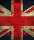 KEEP CALM AND LOVE LLEYTON - Personalised Poster large