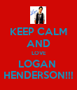 KEEP CALM AND LOVE LOGAN  HENDERSON!!! - Personalised Poster large