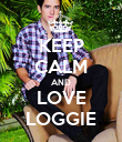KEEP CALM AND LOVE LOGGIE - Personalised Poster large