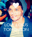 KEEP CALM AND LOVE LOIUS TOMLINSON - Personalised Poster large