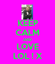 KEEP CALM AND LOVE LOL ! X - Personalised Poster large