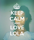 KEEP CALM AND LOVE LOLA - Personalised Poster large