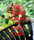 KEEP CALM AND Love -Lolla - Personalised Poster large