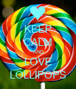 KEEP CALM AND LOVE LOLLIPOPS - Personalised Poster small