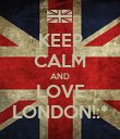 KEEP CALM AND LOVE LONDON!:* - Personalised Poster large