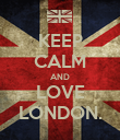 KEEP CALM AND LOVE LONDON. - Personalised Poster large