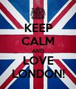 KEEP CALM AND LOVE LONDON! - Personalised Poster large