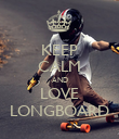 KEEP CALM AND LOVE LONGBOARD - Personalised Poster large